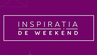 Inspirația de Weekend